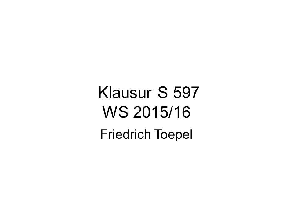 Klausur S 597 WS 2015/16 Friedrich Toepel