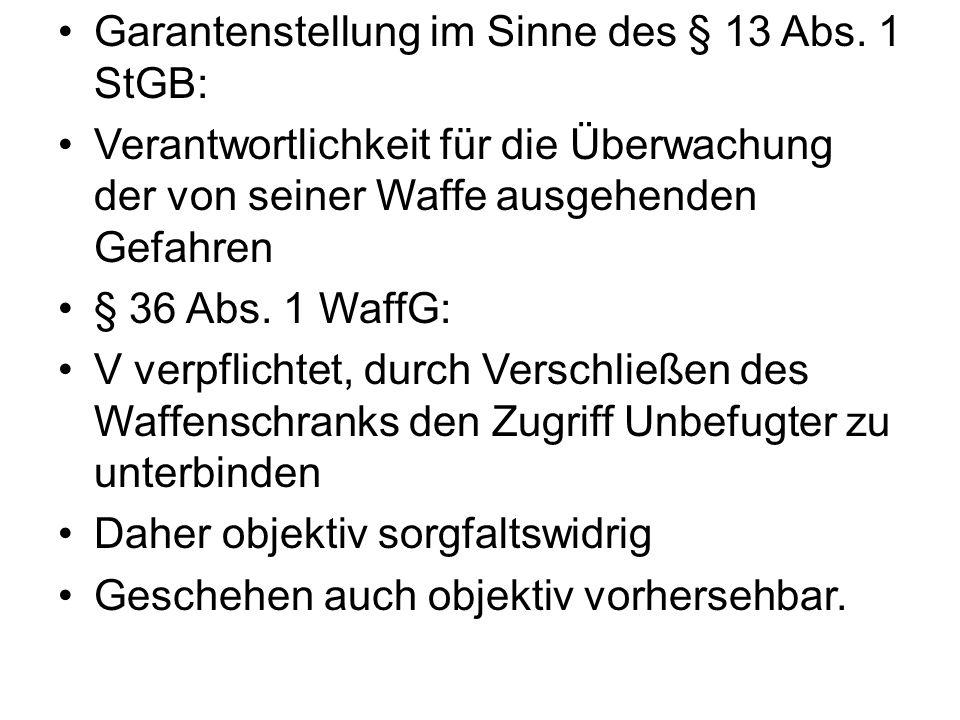 Garantenstellung im Sinne des § 13 Abs. 1 StGB: Verantwortlichkeit für die Überwachung der von seiner Waffe ausgehenden Gefahren § 36 Abs. 1 WaffG: V