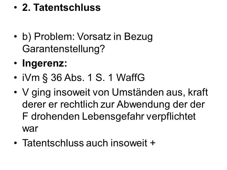 2.Tatentschluss b) Problem: Vorsatz in Bezug Garantenstellung.