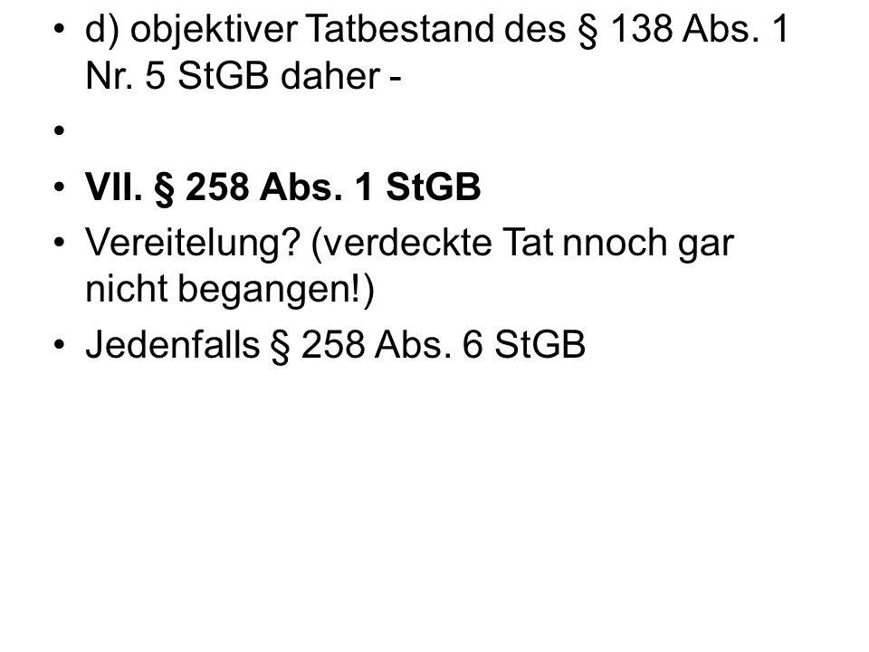 d) objektiver Tatbestand des § 138 Abs.1 Nr. 5 StGB daher - VII.