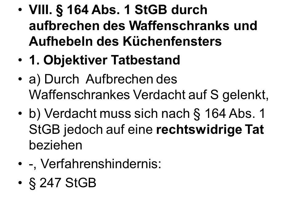 VIII.§ 164 Abs. 1 StGB durch aufbrechen des Waffenschranks und Aufhebeln des Küchenfensters 1.