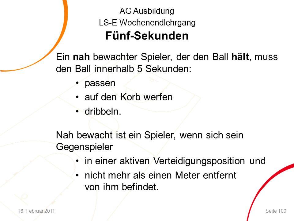 AG Ausbildung LS-E Wochenendlehrgang Fünf-Sekunden Ein nah bewachter Spieler, der den Ball hält, muss den Ball innerhalb 5 Sekunden: passen auf den Korb werfen dribbeln.