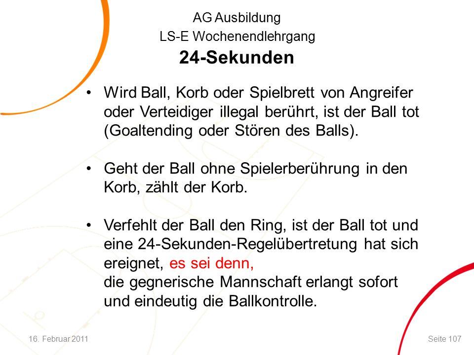 AG Ausbildung LS-E Wochenendlehrgang 24-Sekunden Wird Ball, Korb oder Spielbrett von Angreifer oder Verteidiger illegal berührt, ist der Ball tot (Goaltending oder Stören des Balls).