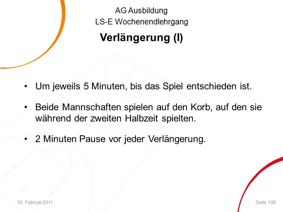 AG Ausbildung LS-E Wochenendlehrgang Verlängerung (I) Um jeweils 5 Minuten, bis das Spiel entschieden ist.