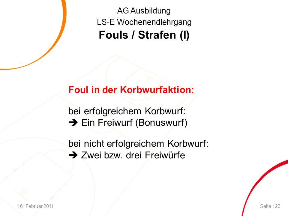 AG Ausbildung LS-E Wochenendlehrgang Fouls / Strafen (I) Foul in der Korbwurfaktion: bei erfolgreichem Korbwurf:  Ein Freiwurf (Bonuswurf) bei nicht erfolgreichem Korbwurf:  Zwei bzw.