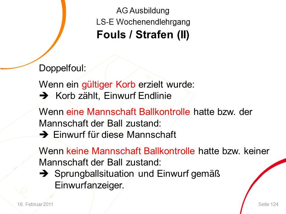 AG Ausbildung LS-E Wochenendlehrgang Fouls / Strafen (II) Doppelfoul: Wenn ein gültiger Korb erzielt wurde:  Korb zählt, Einwurf Endlinie Wenn eine Mannschaft Ballkontrolle hatte bzw.