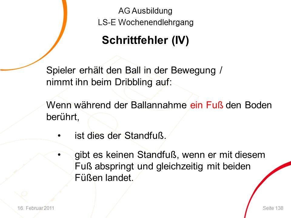AG Ausbildung LS-E Wochenendlehrgang Schrittfehler (IV) Spieler erhält den Ball in der Bewegung / nimmt ihn beim Dribbling auf: Wenn während der Ballannahme ein Fuß den Boden berührt, ist dies der Standfuß.