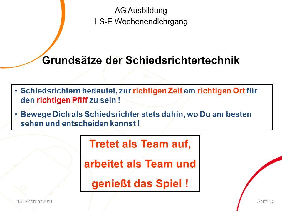 AG Ausbildung LS-E Wochenendlehrgang Grundsätze der Schiedsrichtertechnik Schiedsrichtern bedeutet, zur richtigen Zeit am richtigen Ort für den richtigen Pfiff zu sein .