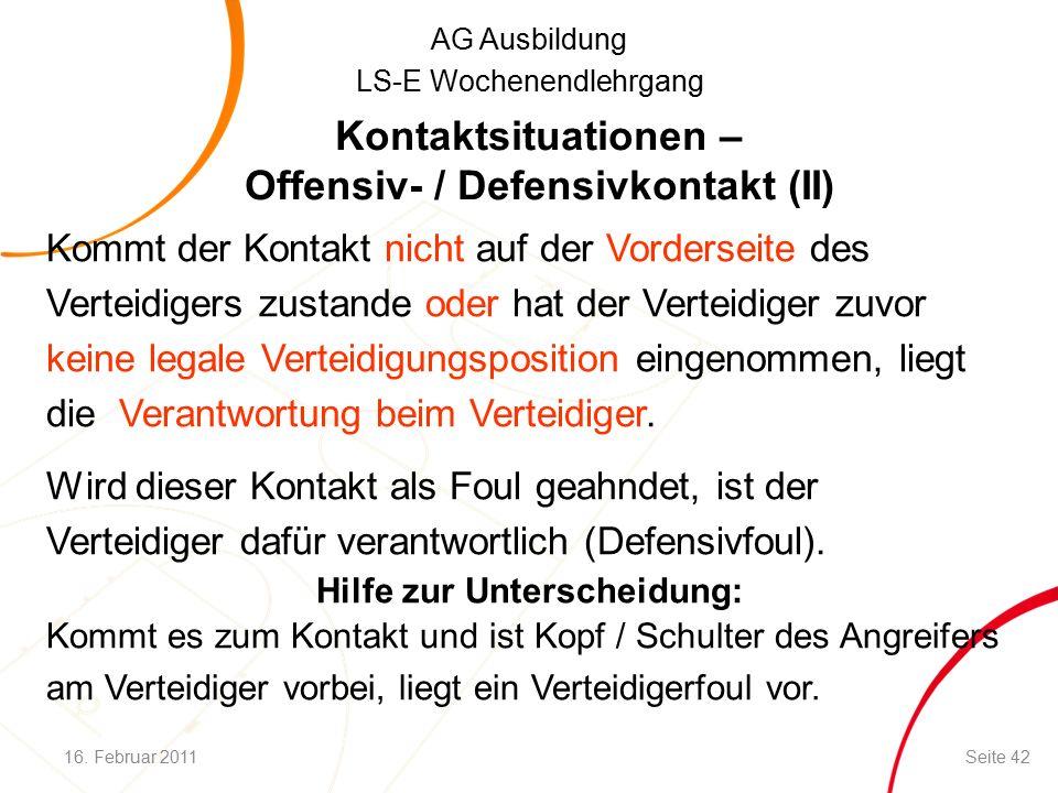 AG Ausbildung LS-E Wochenendlehrgang Kommt der Kontakt nicht auf der Vorderseite des Verteidigers zustande oder hat der Verteidiger zuvor keine legale Verteidigungsposition eingenommen, liegt die Verantwortung beim Verteidiger.
