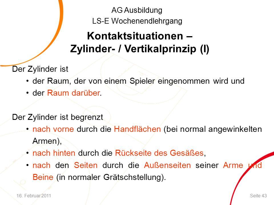 AG Ausbildung LS-E Wochenendlehrgang Kontaktsituationen – Zylinder- / Vertikalprinzip (I) Der Zylinder ist der Raum, der von einem Spieler eingenommen wird und der Raum darüber.