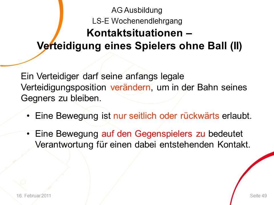 AG Ausbildung LS-E Wochenendlehrgang Kontaktsituationen – Verteidigung eines Spielers ohne Ball (II) Ein Verteidiger darf seine anfangs legale Verteidigungsposition verändern, um in der Bahn seines Gegners zu bleiben.