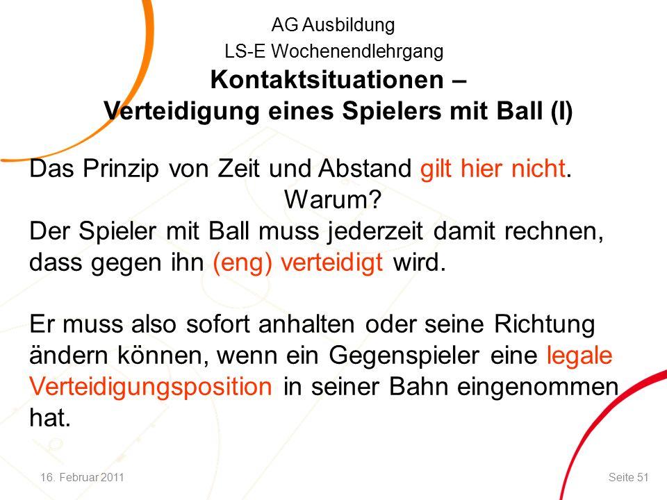 AG Ausbildung LS-E Wochenendlehrgang Kontaktsituationen – Verteidigung eines Spielers mit Ball (I) Das Prinzip von Zeit und Abstand gilt hier nicht.