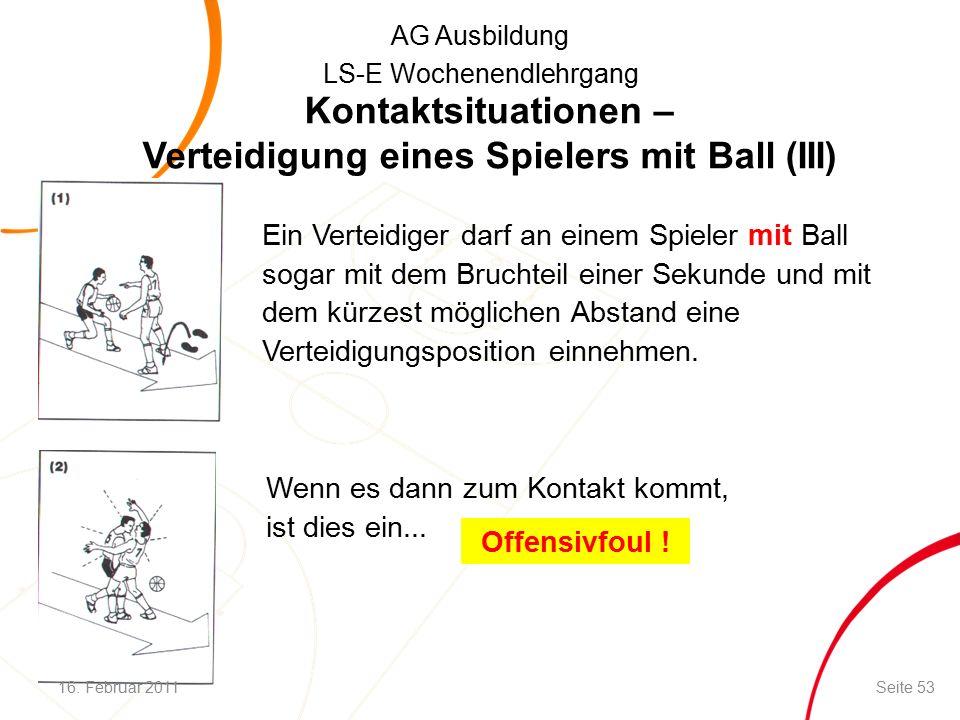 AG Ausbildung LS-E Wochenendlehrgang Ein Verteidiger darf an einem Spieler mit Ball sogar mit dem Bruchteil einer Sekunde und mit dem kürzest möglichen Abstand eine Verteidigungsposition einnehmen.