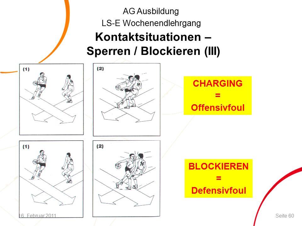 AG Ausbildung LS-E Wochenendlehrgang Kontaktsituationen – Sperren / Blockieren (III) CHARGING = Offensivfoul BLOCKIEREN = Defensivfoul 16.