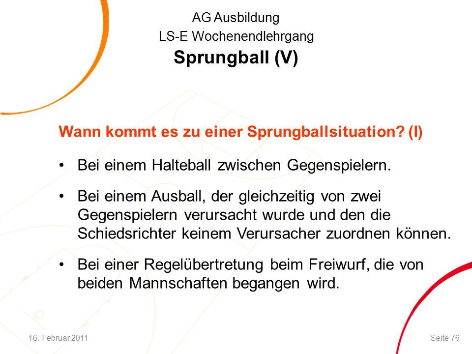 AG Ausbildung LS-E Wochenendlehrgang Sprungball (V) Wann kommt es zu einer Sprungballsituation.