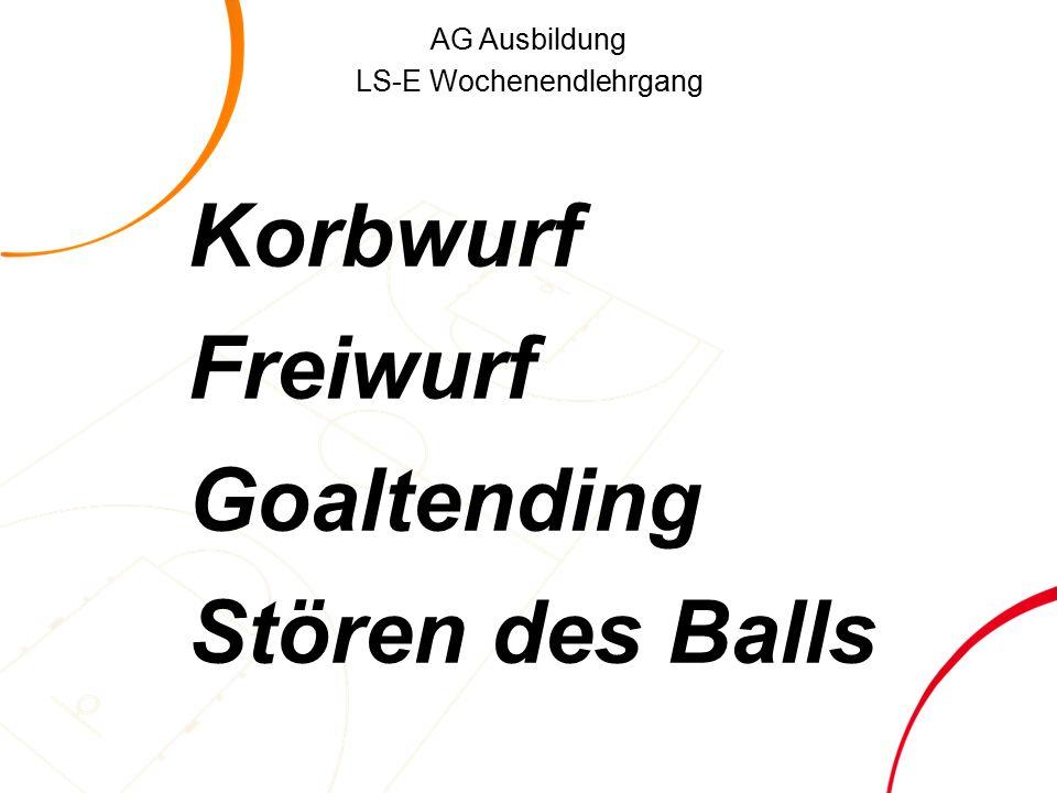 AG Ausbildung LS-E Wochenendlehrgang Korbwurf Freiwurf Goaltending Stören des Balls