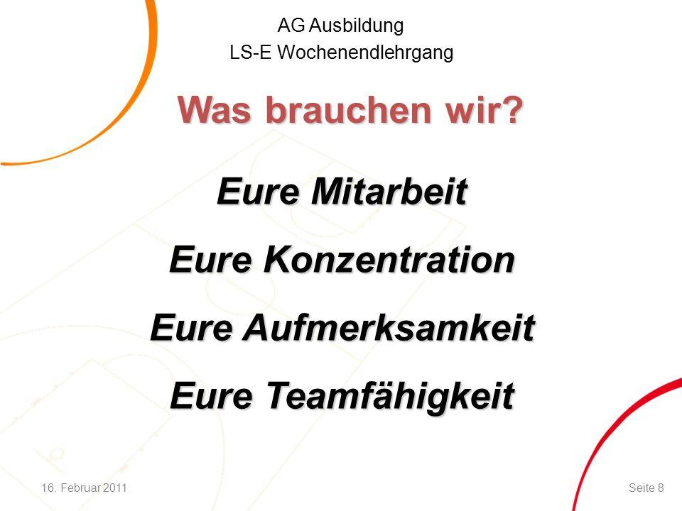 AG Ausbildung LS-E Wochenendlehrgang Eure Mitarbeit Eure Konzentration Eure Aufmerksamkeit Eure Teamfähigkeit Was brauchen wir.