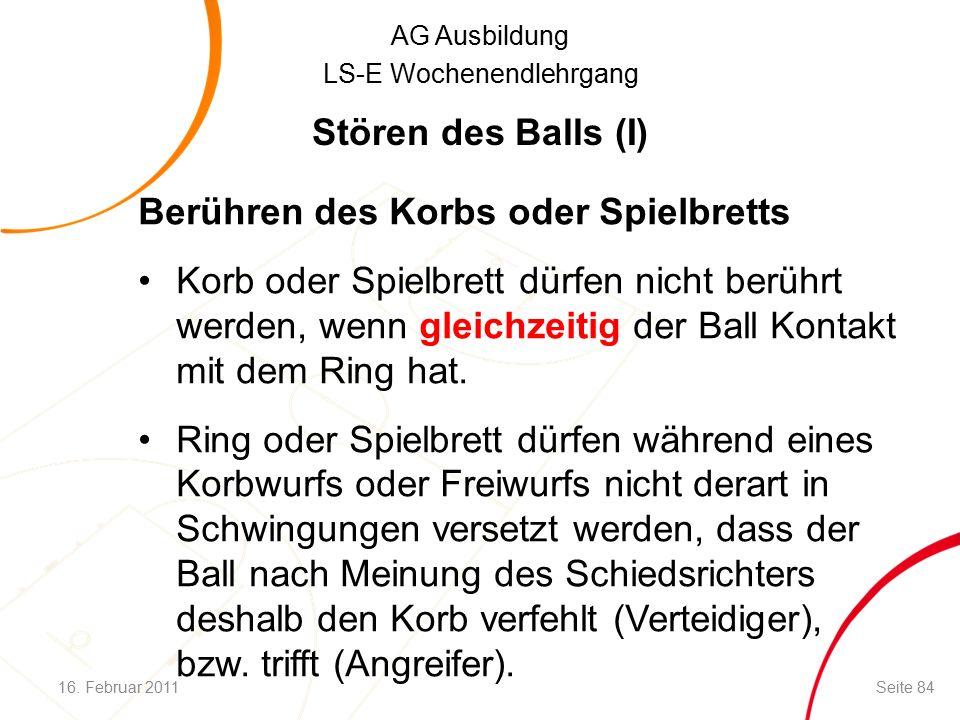 AG Ausbildung LS-E Wochenendlehrgang Berühren des Korbs oder Spielbretts Korb oder Spielbrett dürfen nicht berührt werden, wenn gleichzeitig der Ball Kontakt mit dem Ring hat.
