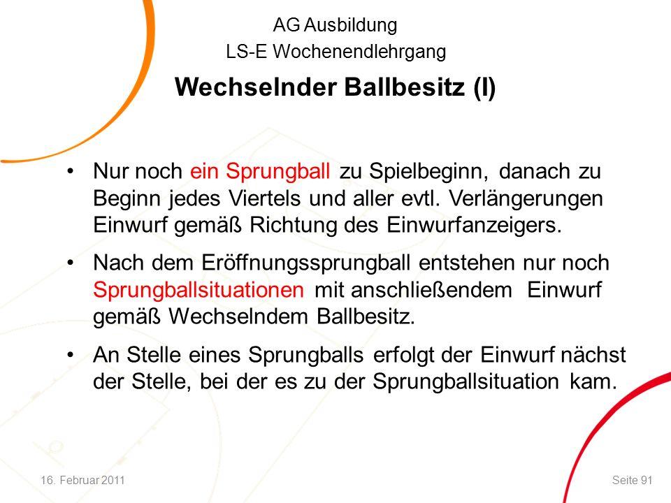 AG Ausbildung LS-E Wochenendlehrgang Wechselnder Ballbesitz (I) Nur noch ein Sprungball zu Spielbeginn, danach zu Beginn jedes Viertels und aller evtl.