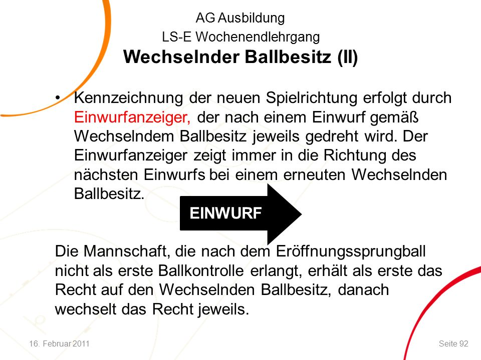 AG Ausbildung LS-E Wochenendlehrgang Wechselnder Ballbesitz (II) Kennzeichnung der neuen Spielrichtung erfolgt durch Einwurfanzeiger, der nach einem Einwurf gemäß Wechselndem Ballbesitz jeweils gedreht wird.
