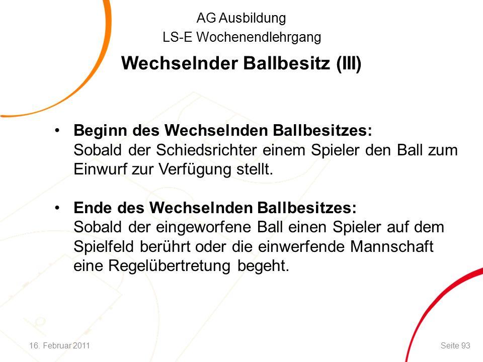 AG Ausbildung LS-E Wochenendlehrgang Beginn des Wechselnden Ballbesitzes: Sobald der Schiedsrichter einem Spieler den Ball zum Einwurf zur Verfügung stellt.