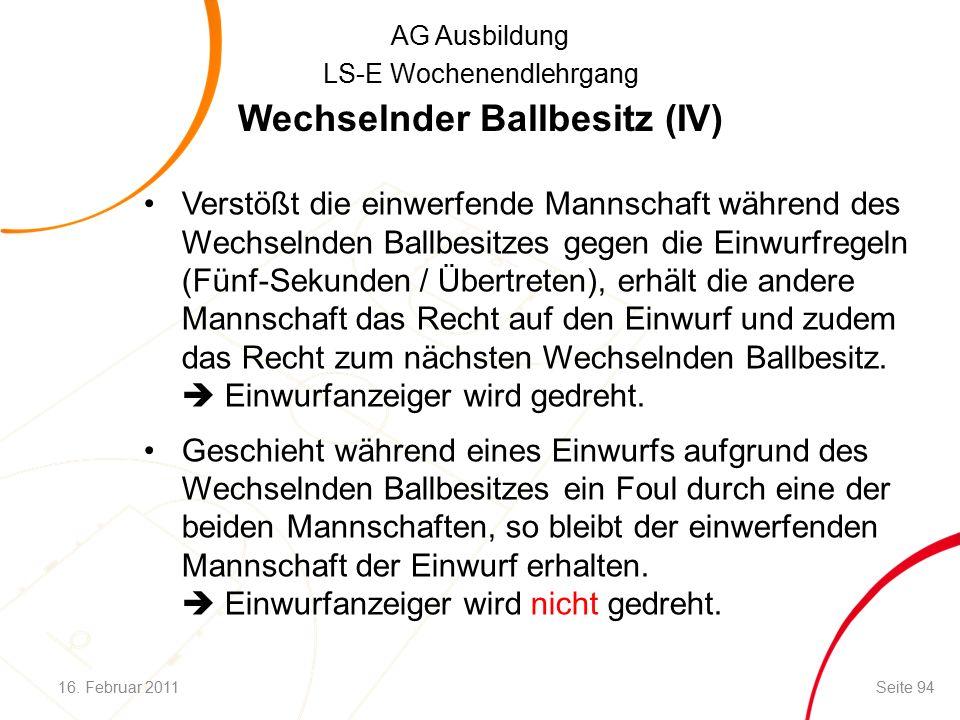 AG Ausbildung LS-E Wochenendlehrgang Verstößt die einwerfende Mannschaft während des Wechselnden Ballbesitzes gegen die Einwurfregeln (Fünf-Sekunden / Übertreten), erhält die andere Mannschaft das Recht auf den Einwurf und zudem das Recht zum nächsten Wechselnden Ballbesitz.