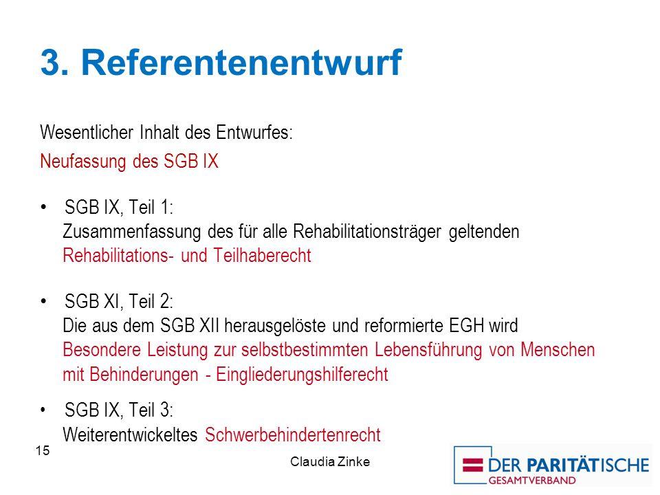 3. Referentenentwurf Wesentlicher Inhalt des Entwurfes: Neufassung des SGB IX SGB IX, Teil 1: Zusammenfassung des für alle Rehabilitationsträger gelte