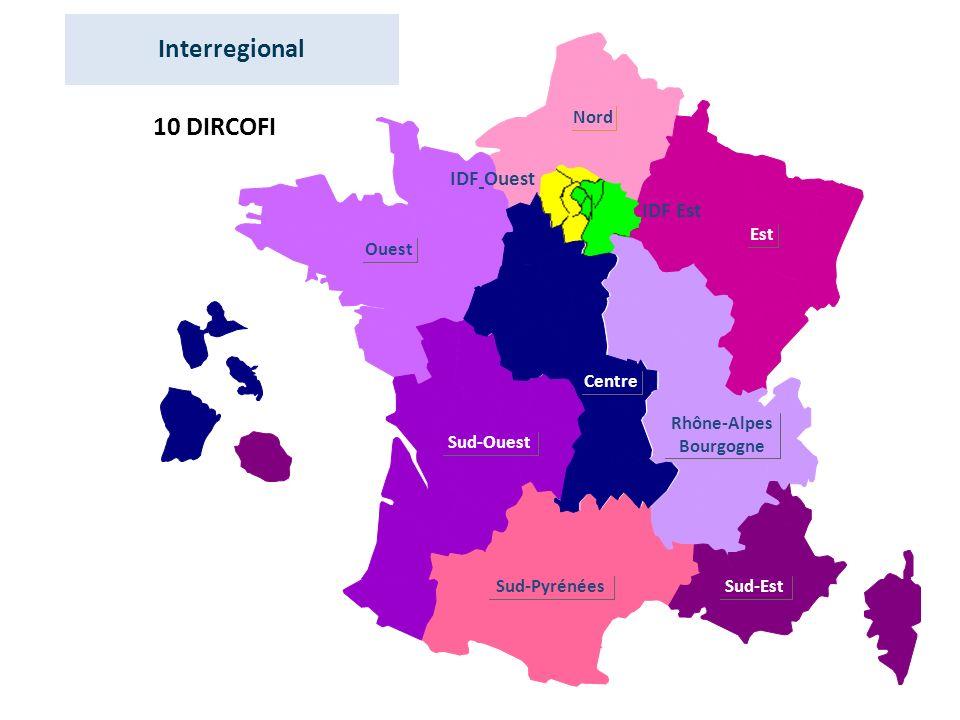 Ouest Nord Est Rhône-Alpes Bourgogne Sud-Est Sud-Pyrénées Sud-Ouest Centre IDF Ouest IDF Est 10 DIRCOFI Interregional
