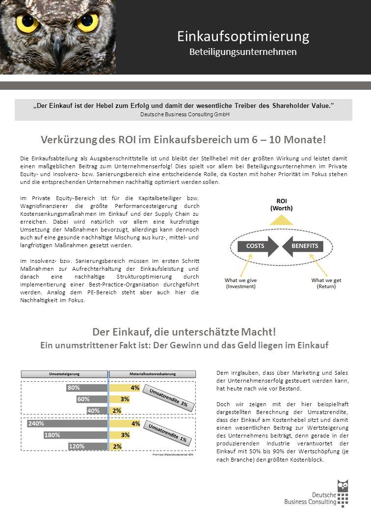 """Einkaufsoptimierung Beteiligungsunternehmen """"Der Einkauf ist der Hebel zum Erfolg und damit der wesentliche Treiber des Shareholder Value. Deutsche Business Consulting GmbH Verkürzung des ROI im Einkaufsbereich um 6 – 10 Monate."""