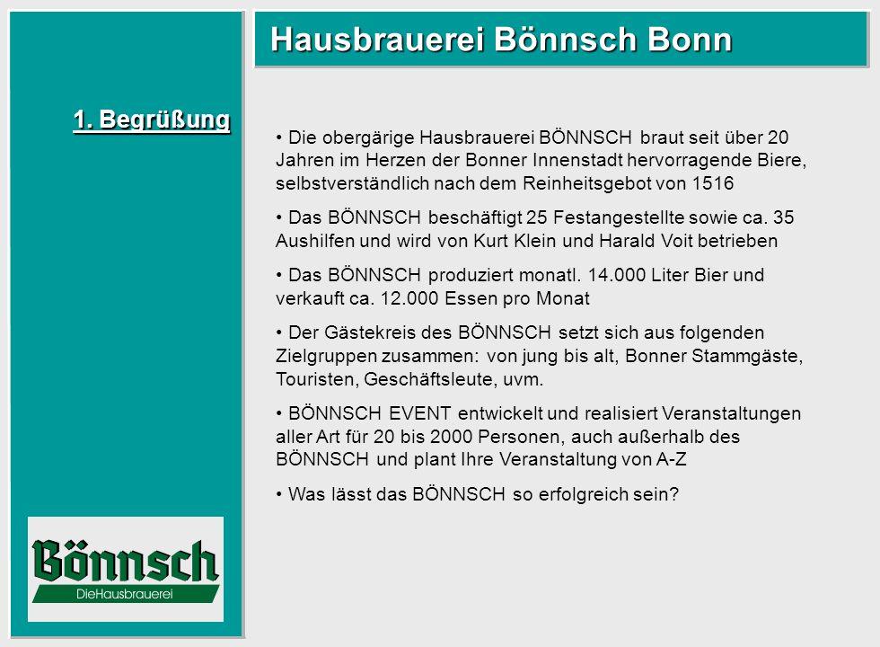 1. Begrüßung 1. Begrüßung Hausbrauerei Bönnsch Bonn Hausbrauerei Bönnsch Bonn Die obergärige Hausbrauerei BÖNNSCH braut seit über 20 Jahren im Herzen