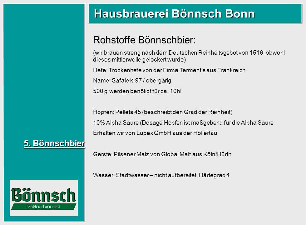 5. Bönnschbier 5. Bönnschbier Hausbrauerei Bönnsch Bonn Hausbrauerei Bönnsch Bonn Rohstoffe Bönnschbier: (wir brauen streng nach dem Deutschen Reinhei