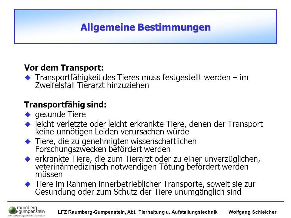 Wolfgang SchleicherLFZ Raumberg-Gumpenstein, Abt. Tierhaltung u. Aufstallungstechnik Allgemeine Bestimmungen Vor dem Transport:  Transportfähigkeit d