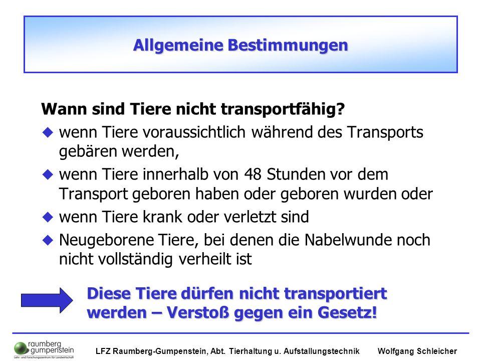 Wolfgang SchleicherLFZ Raumberg-Gumpenstein, Abt. Tierhaltung u. Aufstallungstechnik Allgemeine Bestimmungen Wann sind Tiere nicht transportfähig?  w