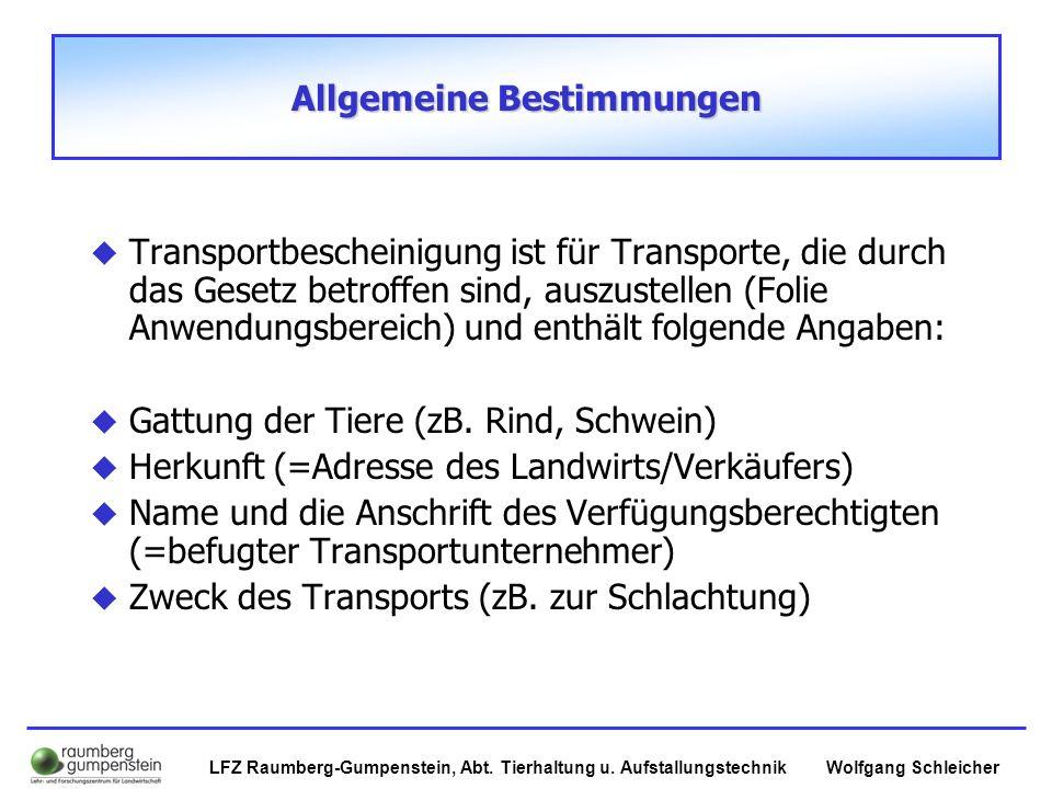 Wolfgang SchleicherLFZ Raumberg-Gumpenstein, Abt. Tierhaltung u. Aufstallungstechnik Allgemeine Bestimmungen  Transportbescheinigung ist für Transpor
