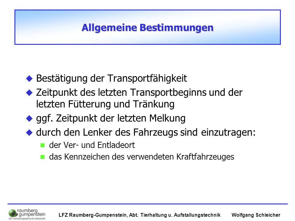 Wolfgang SchleicherLFZ Raumberg-Gumpenstein, Abt. Tierhaltung u. Aufstallungstechnik Allgemeine Bestimmungen  Bestätigung der Transportfähigkeit  Ze