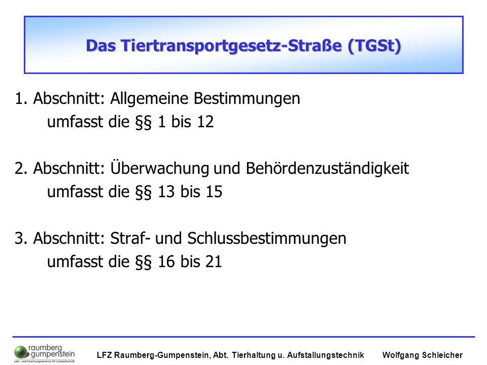 Wolfgang SchleicherLFZ Raumberg-Gumpenstein, Abt. Tierhaltung u. Aufstallungstechnik Das Tiertransportgesetz-Straße (TGSt) 1. Abschnitt: Allgemeine Be