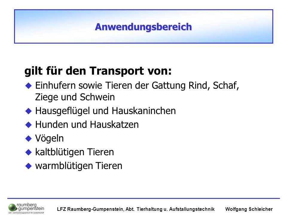 Wolfgang SchleicherLFZ Raumberg-Gumpenstein, Abt. Tierhaltung u. Aufstallungstechnik Anwendungsbereich gilt für den Transport von:  Einhufern sowie T