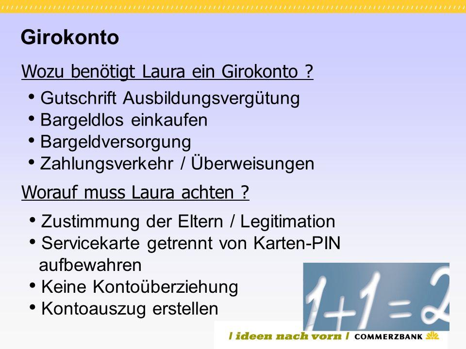 Girokonto Gutschrift Ausbildungsvergütung Bargeldlos einkaufen Bargeldversorgung Zahlungsverkehr / Überweisungen Wozu benötigt Laura ein Girokonto .