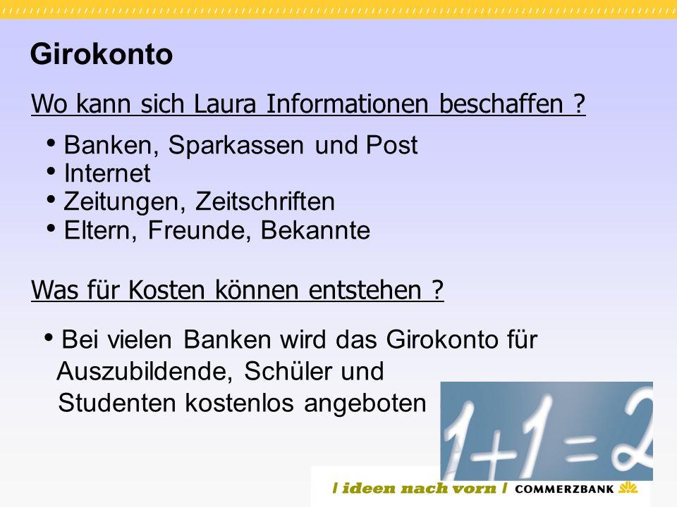 Girokonto Banken, Sparkassen und Post Internet Zeitungen, Zeitschriften Eltern, Freunde, Bekannte Wo kann sich Laura Informationen beschaffen .
