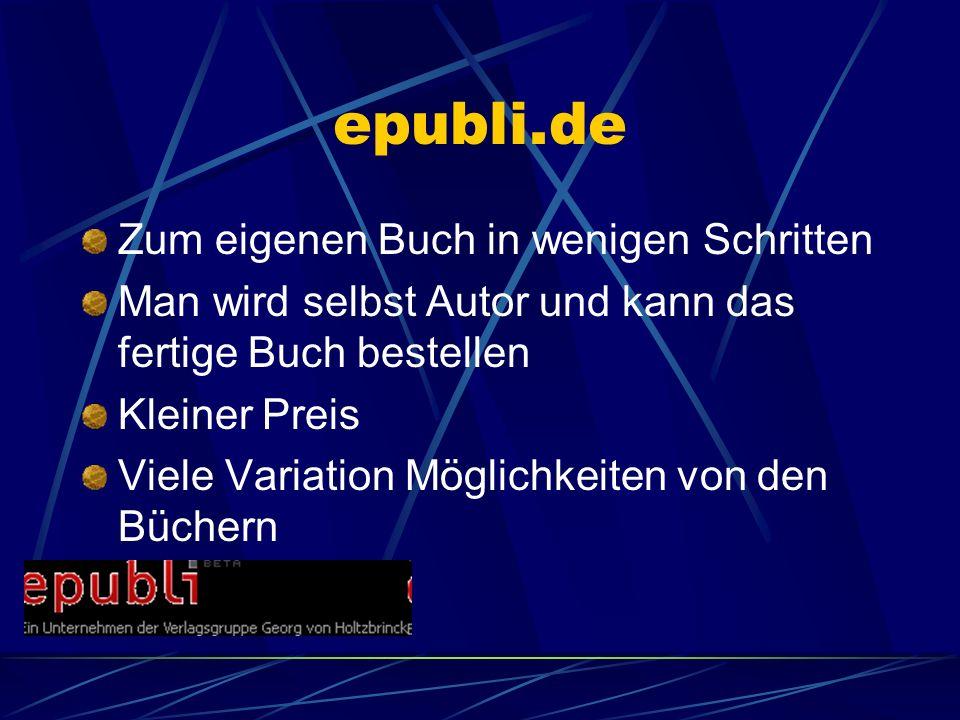 epubli.de Zum eigenen Buch in wenigen Schritten Man wird selbst Autor und kann das fertige Buch bestellen Kleiner Preis Viele Variation Möglichkeiten von den Büchern