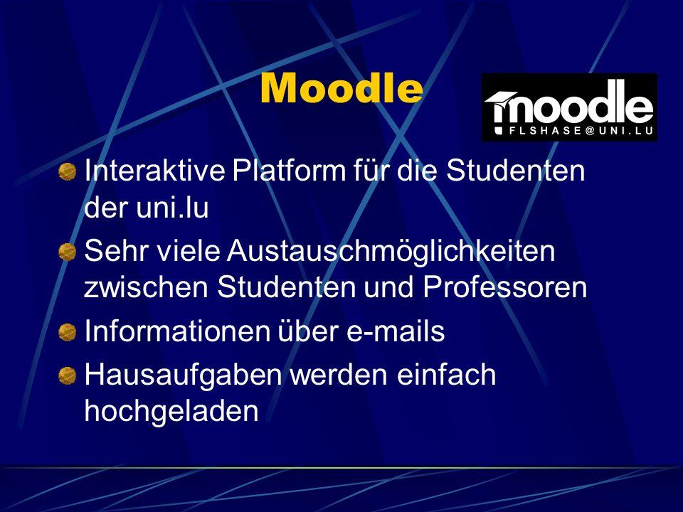 Moodle Interaktive Platform für die Studenten der uni.lu Sehr viele Austauschmöglichkeiten zwischen Studenten und Professoren Informationen über e-mails Hausaufgaben werden einfach hochgeladen
