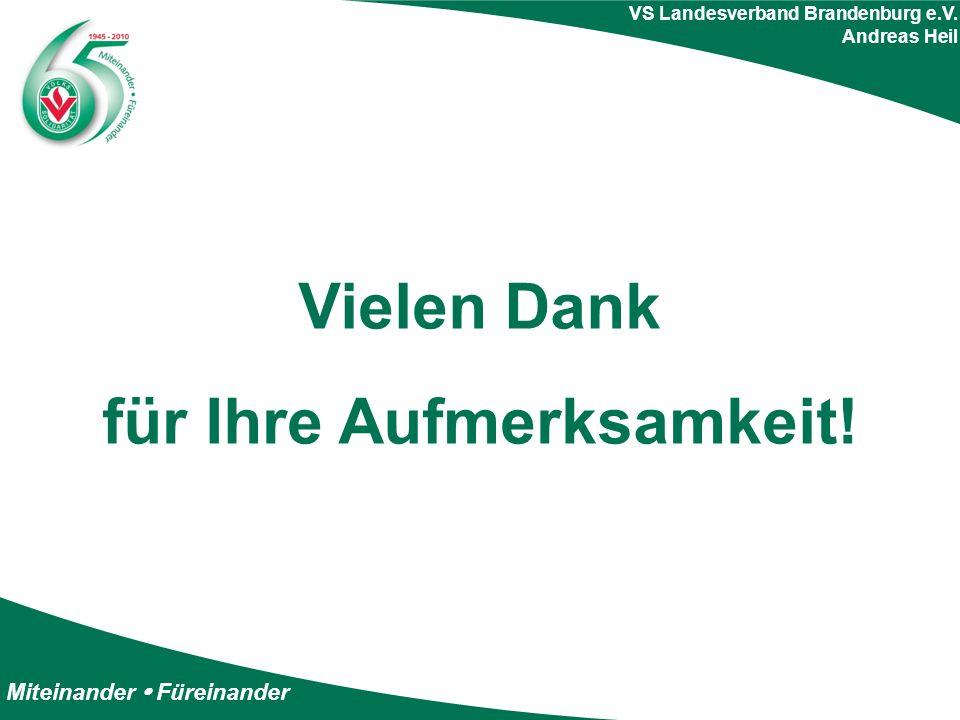 Miteinander  Füreinander VS Landesverband Brandenburg e.V. Andreas Heil Vielen Dank für Ihre Aufmerksamkeit!