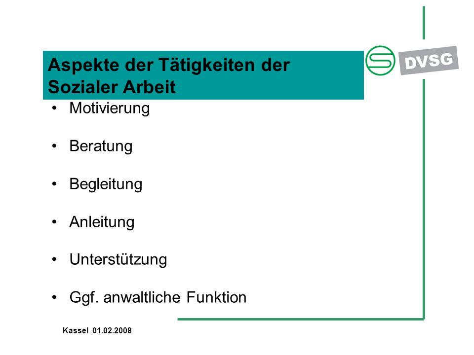 Aspekte der Tätigkeiten der Sozialer Arbeit Motivierung Beratung Begleitung Anleitung Unterstützung Ggf. anwaltliche Funktion Kassel 01.02.2008