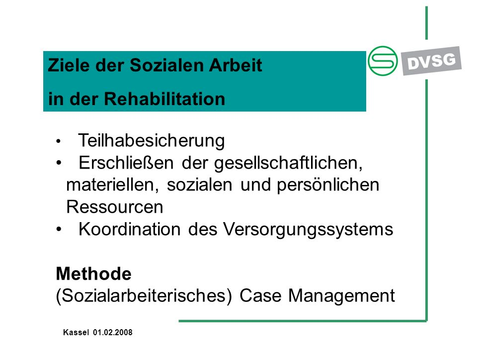 Ziele der Sozialen Arbeit in der Rehabilitation Teilhabesicherung Erschließen der gesellschaftlichen, materiellen, sozialen und persönlichen Ressource