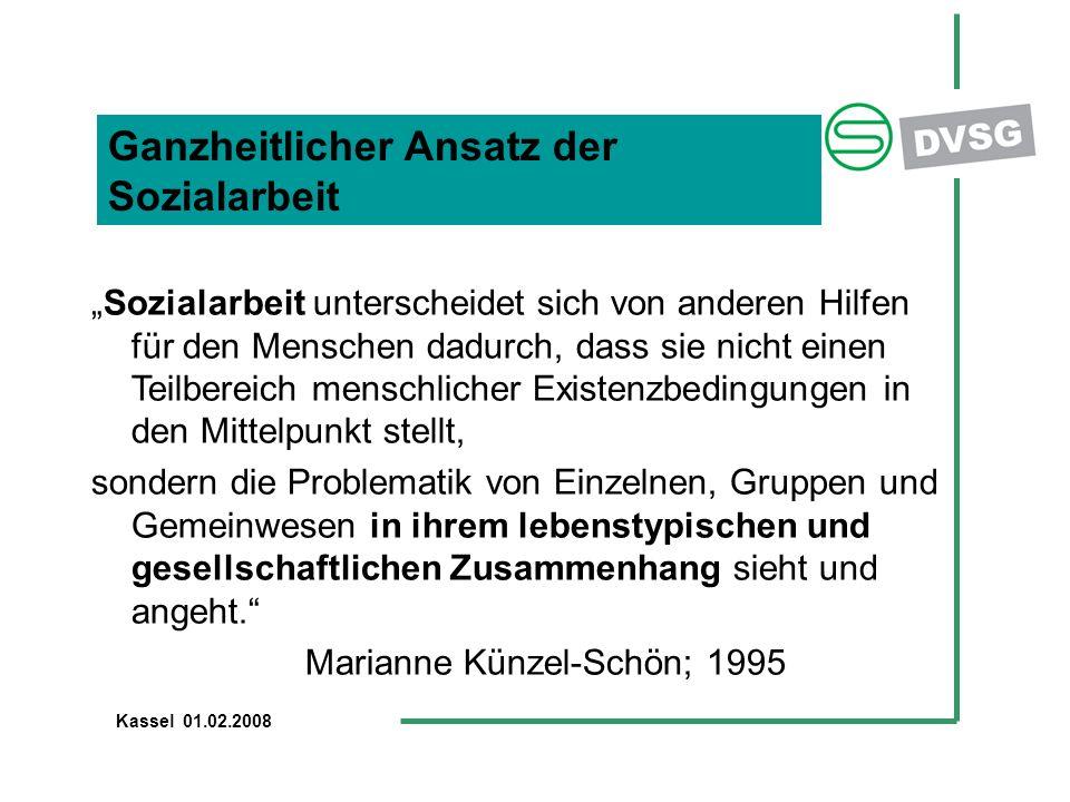 """Ganzheitlicher Ansatz der Sozialarbeit """"Sozialarbeit unterscheidet sich von anderen Hilfen für den Menschen dadurch, dass sie nicht einen Teilbereich menschlicher Existenzbedingungen in den Mittelpunkt stellt, sondern die Problematik von Einzelnen, Gruppen und Gemeinwesen in ihrem lebenstypischen und gesellschaftlichen Zusammenhang sieht und angeht. Marianne Künzel-Schön; 1995 Kassel 01.02.2008"""