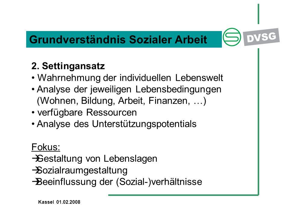 Grundverständnis Sozialer Arbeit 2. Settingansatz Wahrnehmung der individuellen Lebenswelt Analyse der jeweiligen Lebensbedingungen (Wohnen, Bildung,