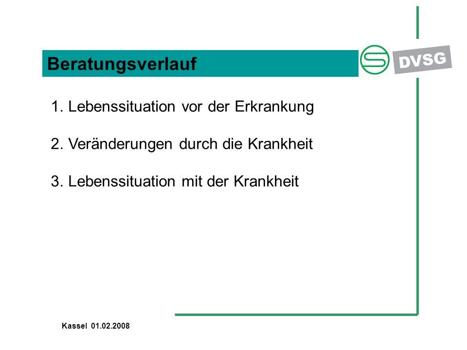 Beratungsverlauf 1.Lebenssituation vor der Erkrankung 2.Veränderungen durch die Krankheit 3.Lebenssituation mit der Krankheit Kassel 01.02.2008
