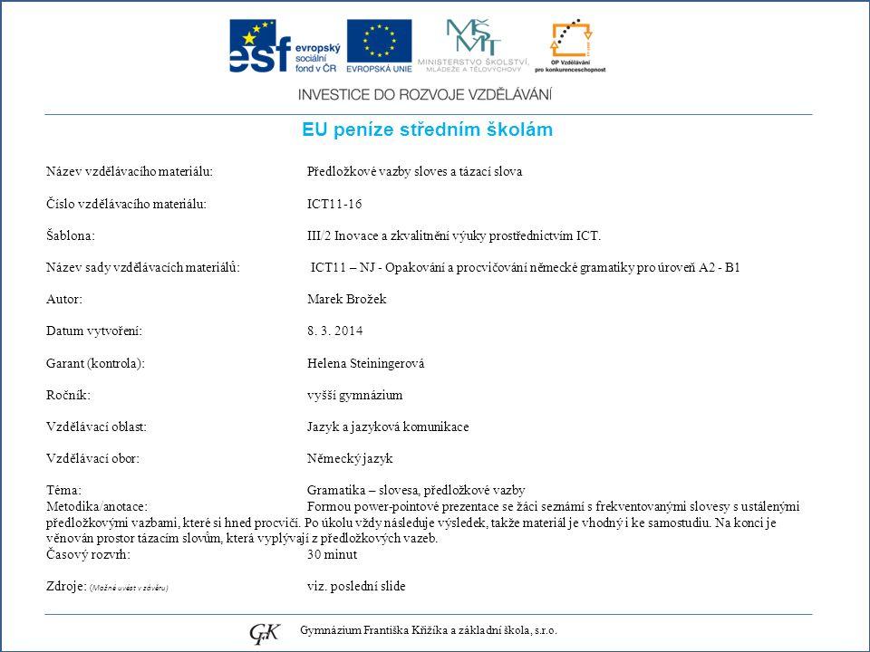EU peníze středním školám Název vzdělávacího materiálu: Předložkové vazby sloves a tázací slova Číslo vzdělávacího materiálu: ICT11-16 Šablona: III/2 Inovace a zkvalitnění výuky prostřednictvím ICT.