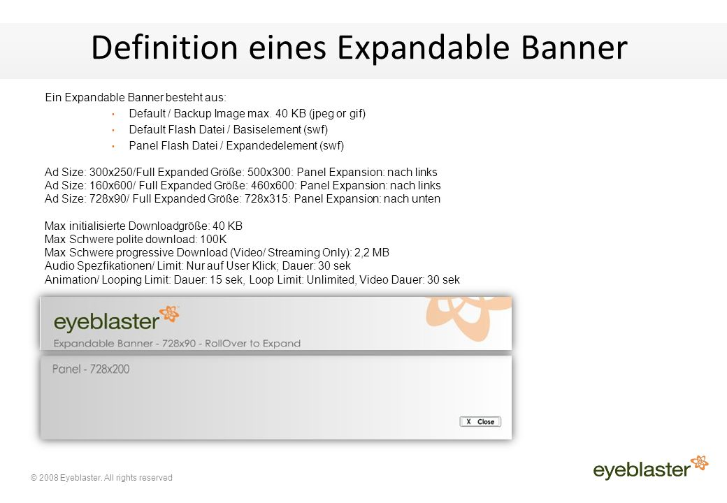 © 2008 Eyeblaster. All rights reserved Definition eines Expandable Banner Ein Expandable Banner besteht aus: Default / Backup Image max. 40 KB (jpeg o