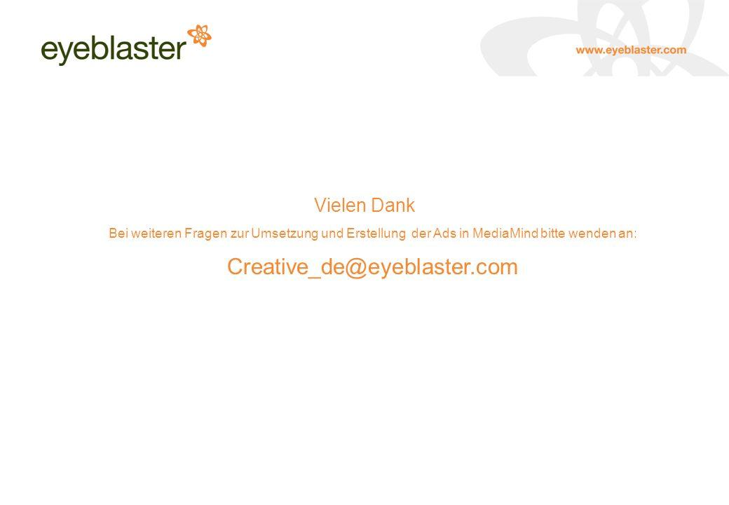 Vielen Dank Bei weiteren Fragen zur Umsetzung und Erstellung der Ads in MediaMind bitte wenden an: Creative_de@eyeblaster.com